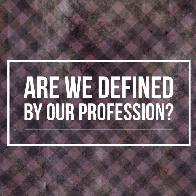Defined By Our Profession
