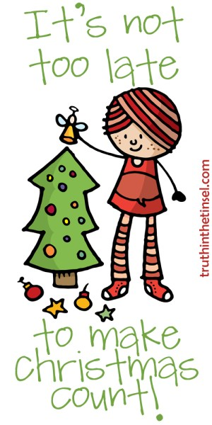 It's not too late to make Christmas count! truthinthetinsel.com