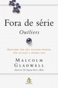 Fora de Série - Outliers - Malcolm Gladwell (Editora Sextante)