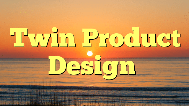 Twin Product Design