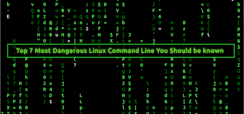 Top 7 Most Dangerous Linux Command Line You Should be known