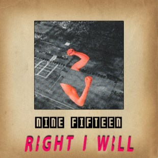 "Nine:Fifteen - ""Right I Will"""