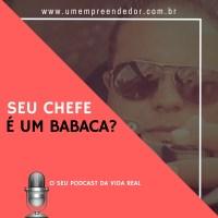 DIVÃCAST #02 – SEU CHEFE É UM BABACA?