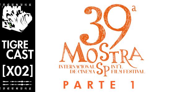 39ª Mostra Internacional de Cinema de São Paulo – Parte 1   TigreCast Especial #02   Podcast