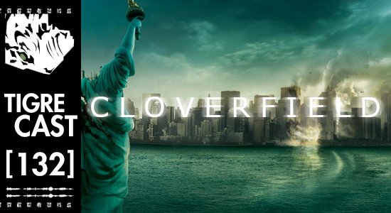 Cloverfield | TigreCast #132 | Podcast