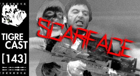 Scarface | TigreCast 143