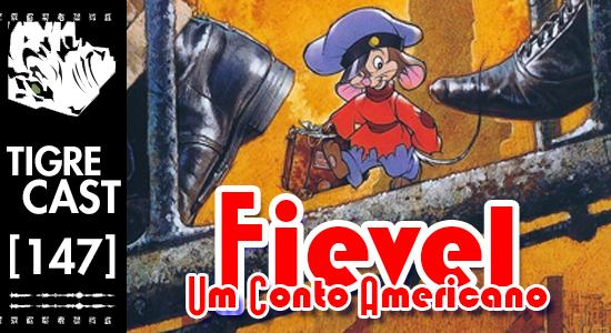 Fievel: Um Conto Americano | TigreCast #147 | Podcast