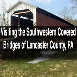 How to get to the covered bridges of Lancaster County, PA