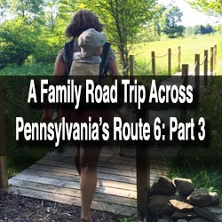 Family Road Trip on PA Route 6: Part 3