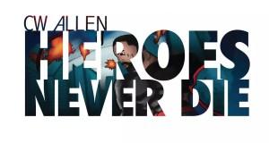 CW Allen - Heroes Never Die