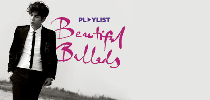[PLAYLIST] Beautiful Ballads!