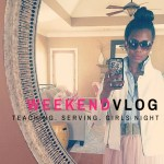 {Weekend Vlog} Teaching. Serving. Girls Night In.