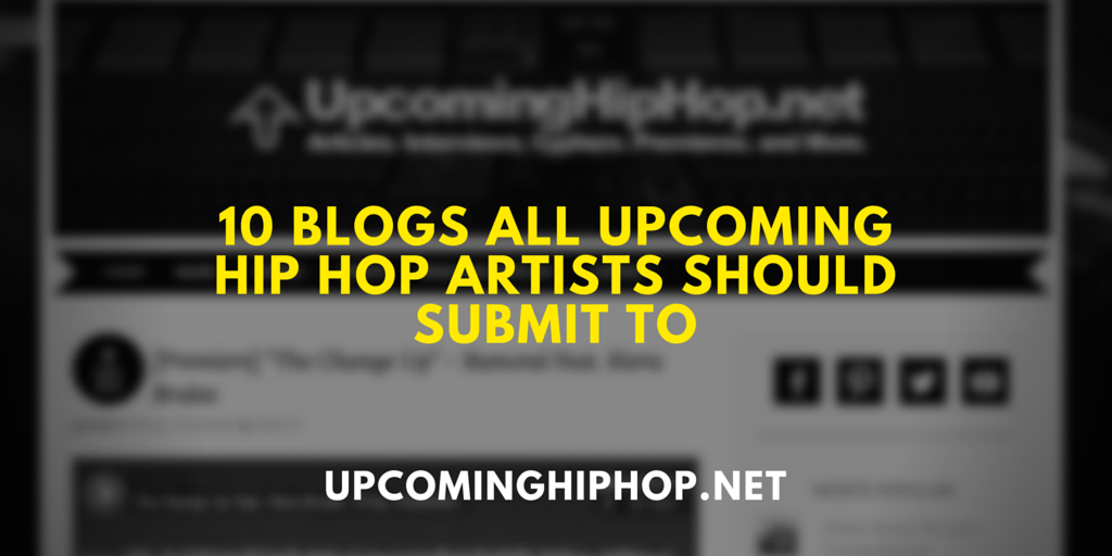 10 Blogs All Upcoming Hip Hop Artists Should Submit To