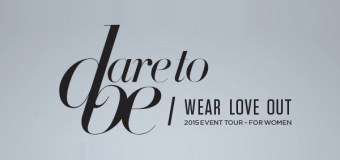 Dare to Be Embarks on 2015 WEAR LOVE OUT Nationwide Tour