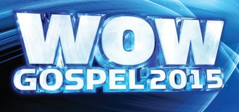 """""""WOW Gospel 2015"""" Hits Stores Today, February 3rd"""