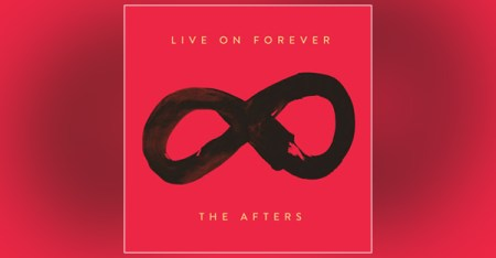 live-on-forever-THE-AFTERS