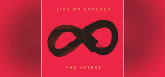 "The Afters Release New Single ""Live On Forever"""