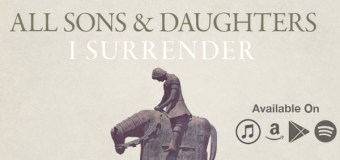 "All Sons and Daughters Release New Single ""I Surrender"" June 3 (Video)"