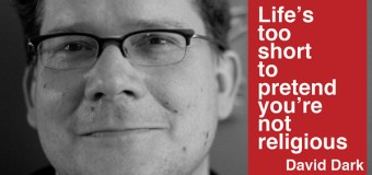 """A Review: """"Life's Too Short to Pretend You're Not Religious"""" by David Dark"""