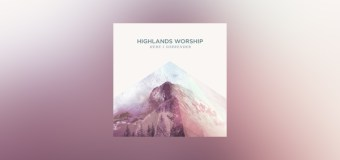 "Highlands Worship Releases Debut Studio Album, ""Here I Surrender"""
