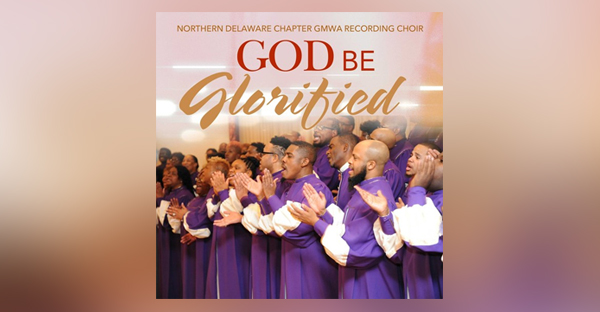 god-be-glorified-northern-delaware-chapter-gmwa-recording-choir