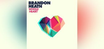 "Brandon Heath Releases New Single, ""Whole Heart"" (Video)"