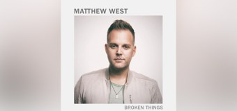 "Matthew West Releases New Single, ""Broken Things"""