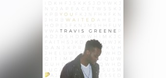 "Grammy-Nominated Chart Topper Travis Greene Releases Much-Anticipated New Single, ""You Waited"""