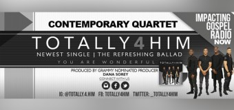 """Contemporary Quartet, Totally 4 Him, Releases New Single """"You Are Wonderful"""" – Impacting Multiple Radio Formats Now"""