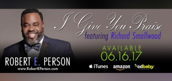 "Vocalist Robert E. Person and Legendary Pianist and Songwriter Richard Smallwood Collaborate On Gospel Classic ""I Give You Praise"""