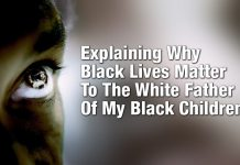 Explaining Why Black Lives Matter To The White Father Of My Black Children