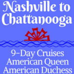 Nashville to Chattanooga | 9-Day Voyages