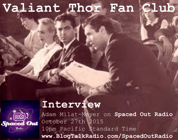 Valiant Thor Fan Club flyer for Adam Milat-Meyer interview on Spaced Out Radio 10-27-15