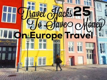 25 Travel Hacks To Save Money On Europe Travel