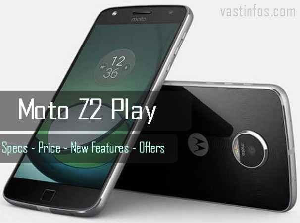 Moto Z2 Play new features - specifications - Moto Z2 Play price in India- shopping offers -launch day offers -Flipkart deals, all about moto z2 play launch and shopping, moto z2 play specialities discounts flipkart amazon india shopping
