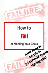 How to Fail at Meeting Your Goals