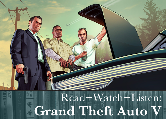Read+Watch+Listen: Grand Theft Auto V