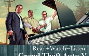 Read+Watch+Listen: Grand Theft Auto V