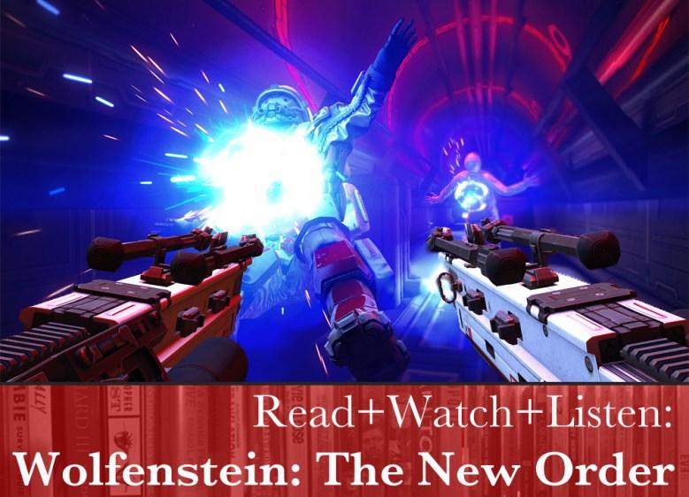Read+Watch+Listen: Wolfenstein: The New Order