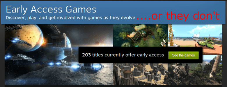 Steam Early Access games may never get finished.