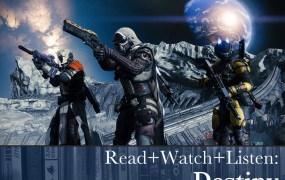 Read+Watch+Listen: Destiny