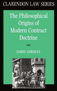 Gordley, The Philosophical Origins of Modern Contract Doctrine