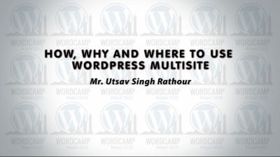 Utsav Singh Rathour: How, Why and Where to use WordPress Multisite