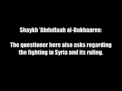 Is there Jihaad in Syria Should One Go and Fight – [ash-Shaykh Abdullaah al-Bukhaaree]