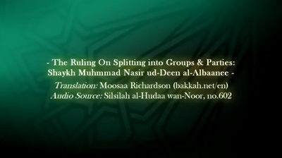 The Ruling on Splitting into Groups  &amp; Parties &#8211; Shaykh al-Albaanee