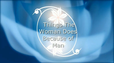 Things the Woman Does Because of Man