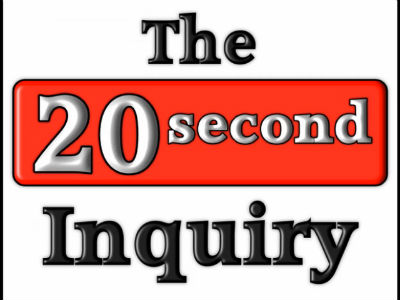 The 20 Second Inquiry