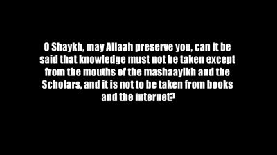 Taking Knowledge from Books – Shaykh Ubayd al-Jaabiree