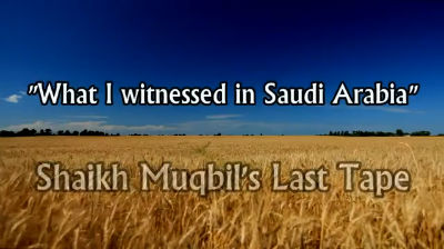 "Imaam Muqbil's Last Tape – ""What I Witnessed in Saudi Arabia"""