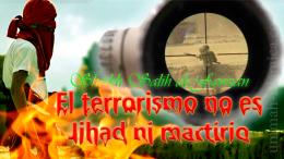 El terrorismo no es Jihad ni martirio